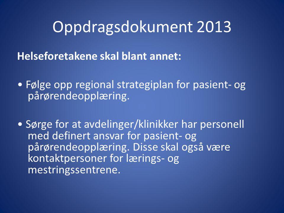 Oppdragsdokument 2013 Helseforetakene skal blant annet: • Følge opp regional strategiplan for pasient- og pårørendeopplæring. • Sørge for at avdelinge