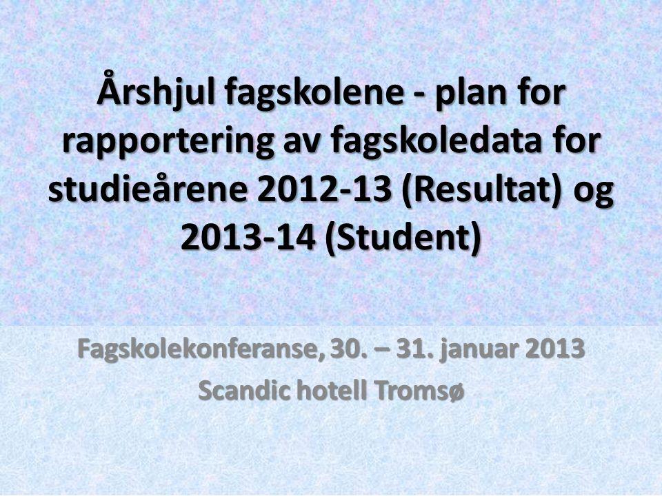 Årshjul fagskolene - plan for rapportering av fagskoledata for studieårene 2012-13 (Resultat) og 2013-14 (Student) Fagskolekonferanse, 30.