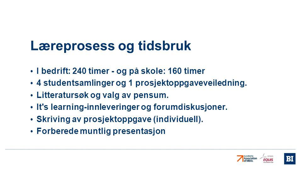 Læreprosess og tidsbruk • I bedrift: 240 timer - og på skole: 160 timer • 4 studentsamlinger og 1 prosjektoppgaveveiledning. • Litteratursøk og valg a