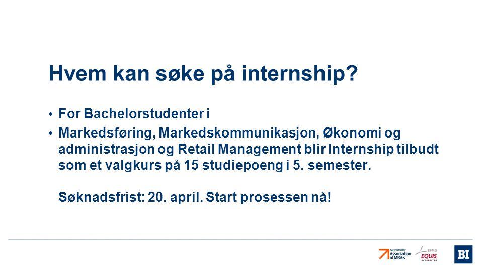 Hvem kan søke på internship? • For Bachelorstudenter i • Markedsføring, Markedskommunikasjon, Økonomi og administrasjon og Retail Management blir Inte