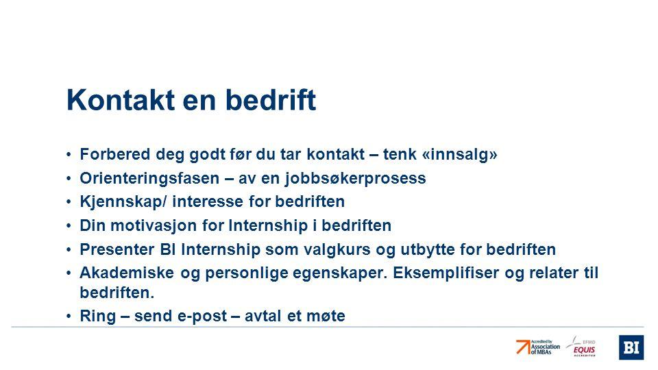 Kontakt en bedrift • Forbered deg godt før du tar kontakt – tenk «innsalg» • Orienteringsfasen – av en jobbsøkerprosess • Kjennskap/ interesse for bed