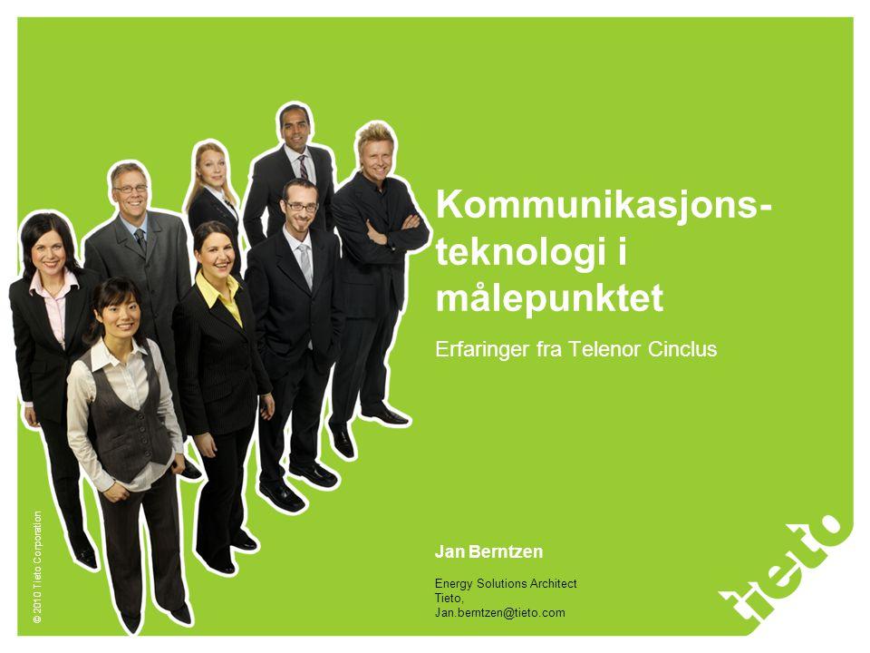 © 2010 Tieto Corporation Min bakgrunn og motivasjon •10+ års erfaring med store AMR-prosjekter i Norge og Sverige (Intelli, Telenor Cinclus, Tieto) •Produkter, tjenester, konsepter og løsninger for ulike markeder •Nåværende jobb: Utility ekspert i Tieto •Motivasjon: •Dele erfaringer med ulike bærerteknologier •Skape forståelse for behovet for (og nytten av) standardisering •Spenne opp et mulighetsrom for fremtiden og presentere et disruptivt scenarie
