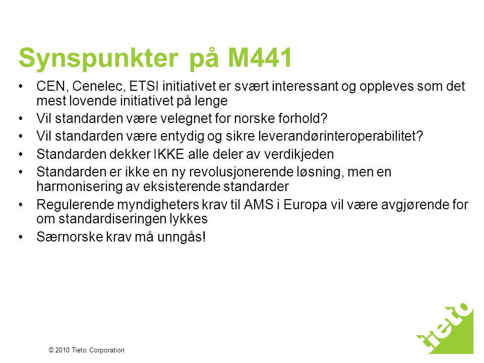 © 2010 Tieto Corporation Synspunkter på M441 •CEN, Cenelec, ETSI initiativet er svært interessant og oppleves som det mest lovende initiativet på lenge •Vil standarden være velegnet for norske forhold.