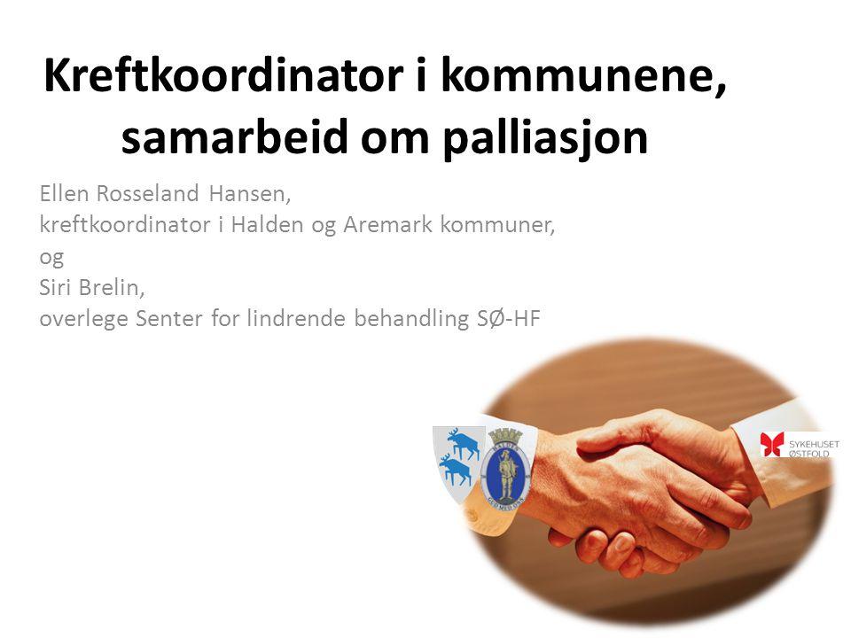 Kreftkoordinator i kommunene, samarbeid om palliasjon Ellen Rosseland Hansen, kreftkoordinator i Halden og Aremark kommuner, og Siri Brelin, overlege