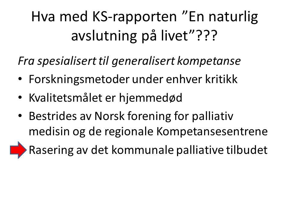 """Hva med KS-rapporten """"En naturlig avslutning på livet""""??? Fra spesialisert til generalisert kompetanse • Forskningsmetoder under enhver kritikk • Kval"""