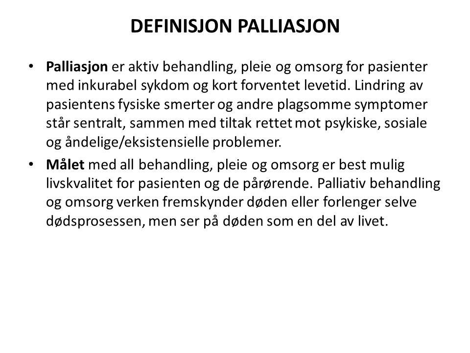 DEFINISJON PALLIASJON • Palliasjon er aktiv behandling, pleie og omsorg for pasienter med inkurabel sykdom og kort forventet levetid. Lindring av pasi