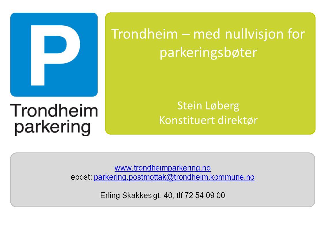 www.trondheimparkering.no epost: parkering.postmottak@trondheim.kommune.noparkering.postmottak@trondheim.kommune.no Erling Skakkes gt.