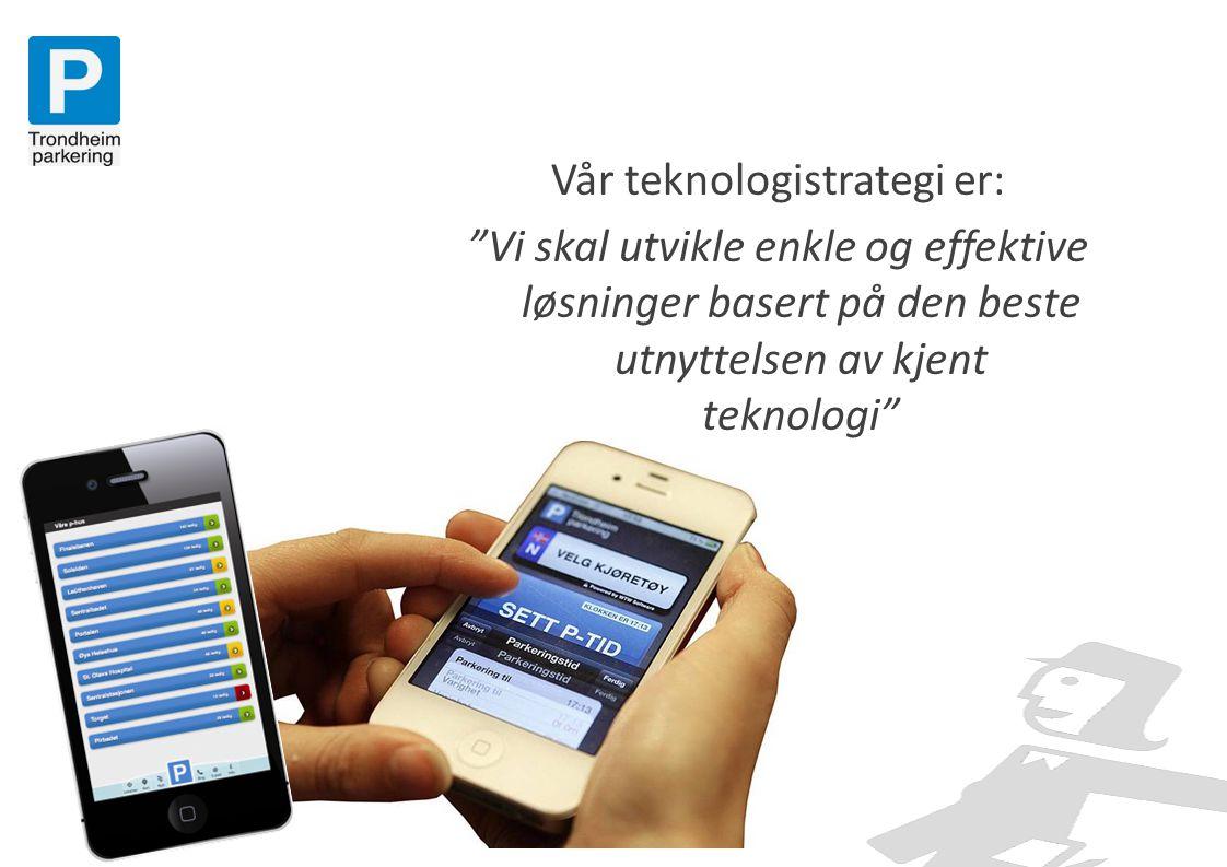 """Vår teknologistrategi er: """"Vi skal utvikle enkle og effektive løsninger basert på den beste utnyttelsen av kjent teknologi"""""""