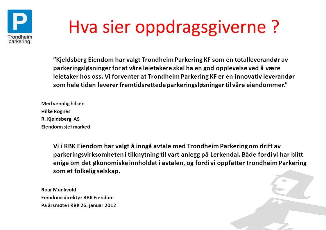 """Hva sier oppdragsgiverne ? """"Kjeldsberg Eiendom har valgt Trondheim Parkering KF som en totalleverandør av parkeringsløsninger for at våre leietakere s"""