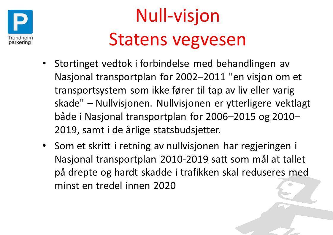 Null-visjon Statens vegvesen • Stortinget vedtok i forbindelse med behandlingen av Nasjonal transportplan for 2002–2011