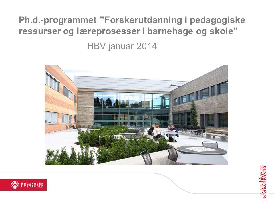 Ph.d.-programmet Forskerutdanning i pedagogiske ressurser og læreprosesser i barnehage og skole HBV januar 2014 www.hive.no