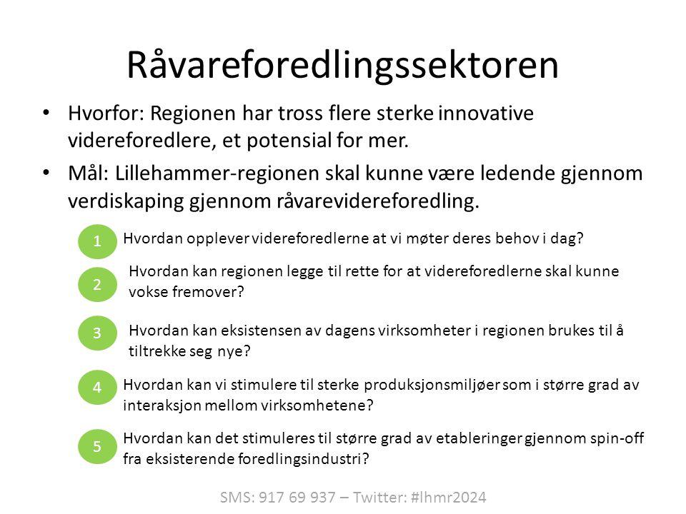 Råvareforedlingssektoren • Hvorfor: Regionen har tross flere sterke innovative videreforedlere, et potensial for mer.