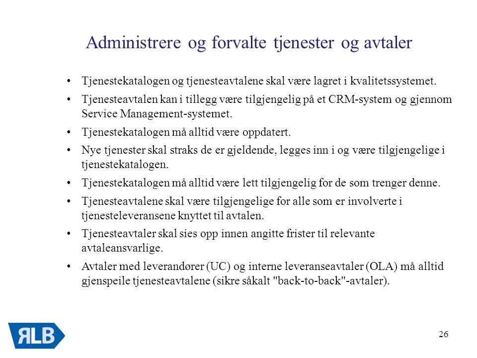 26 Administrere og forvalte tjenester og avtaler • Tjenestekatalogen og tjenesteavtalene skal være lagret i kvalitetssystemet.