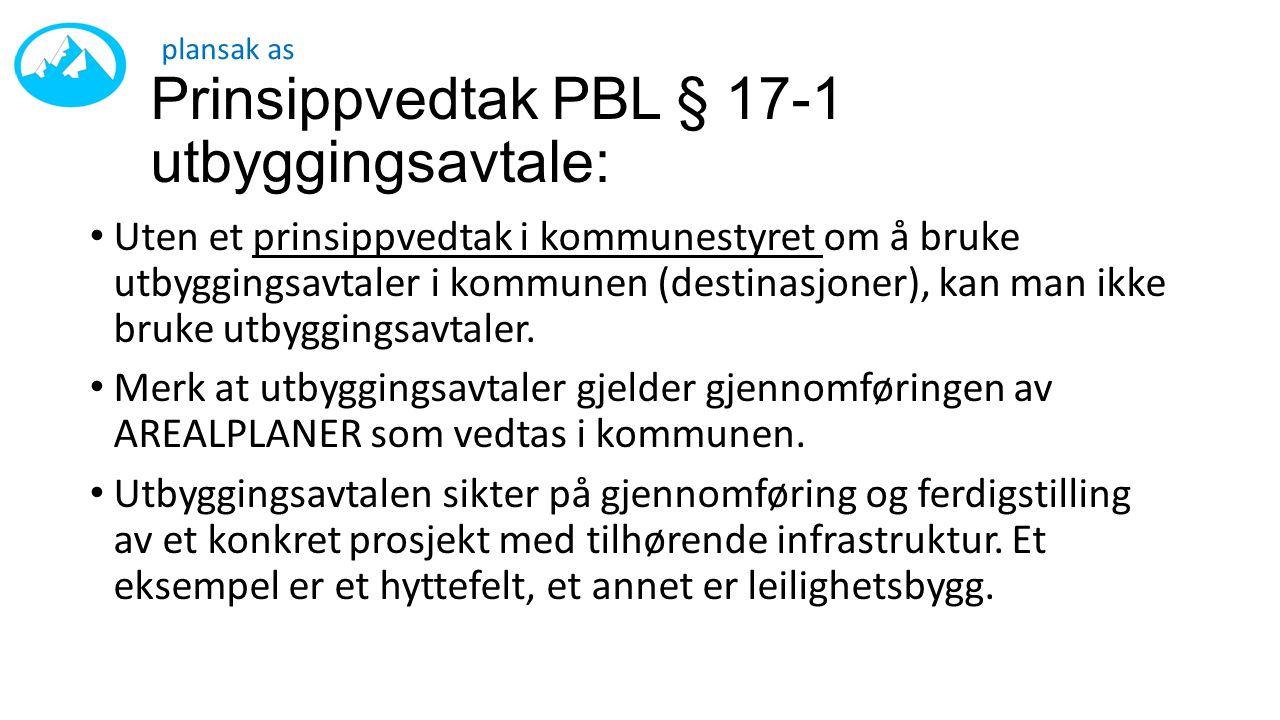 Prinsippvedtak PBL § 17-1 utbyggingsavtale: • Uten et prinsippvedtak i kommunestyret om å bruke utbyggingsavtaler i kommunen (destinasjoner), kan man