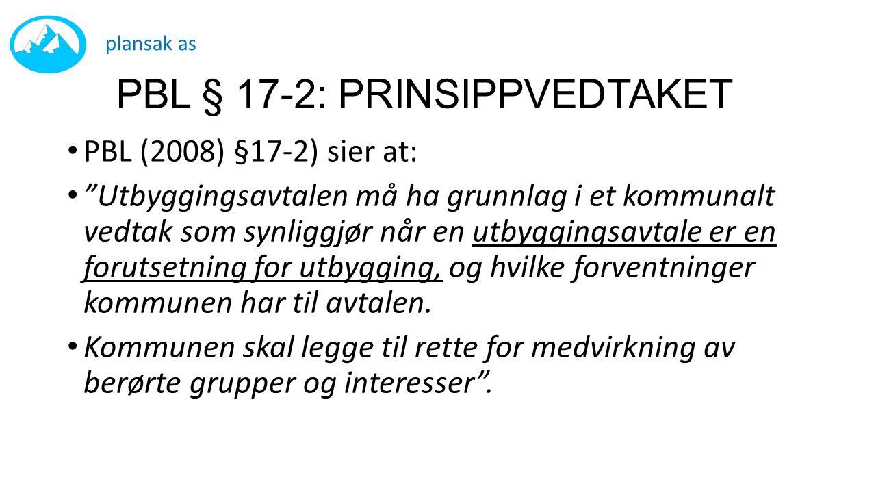 """PBL § 17-2: PRINSIPPVEDTAKET • PBL (2008) §17-2) sier at: • """"Utbyggingsavtalen må ha grunnlag i et kommunalt vedtak som synliggjør når en utbyggingsav"""