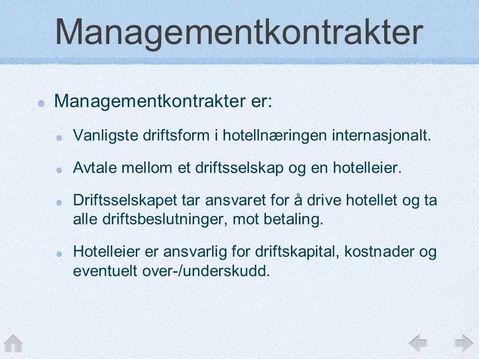 Managementkontrakter Managementkontrakter er: Vanligste driftsform i hotellnæringen internasjonalt.