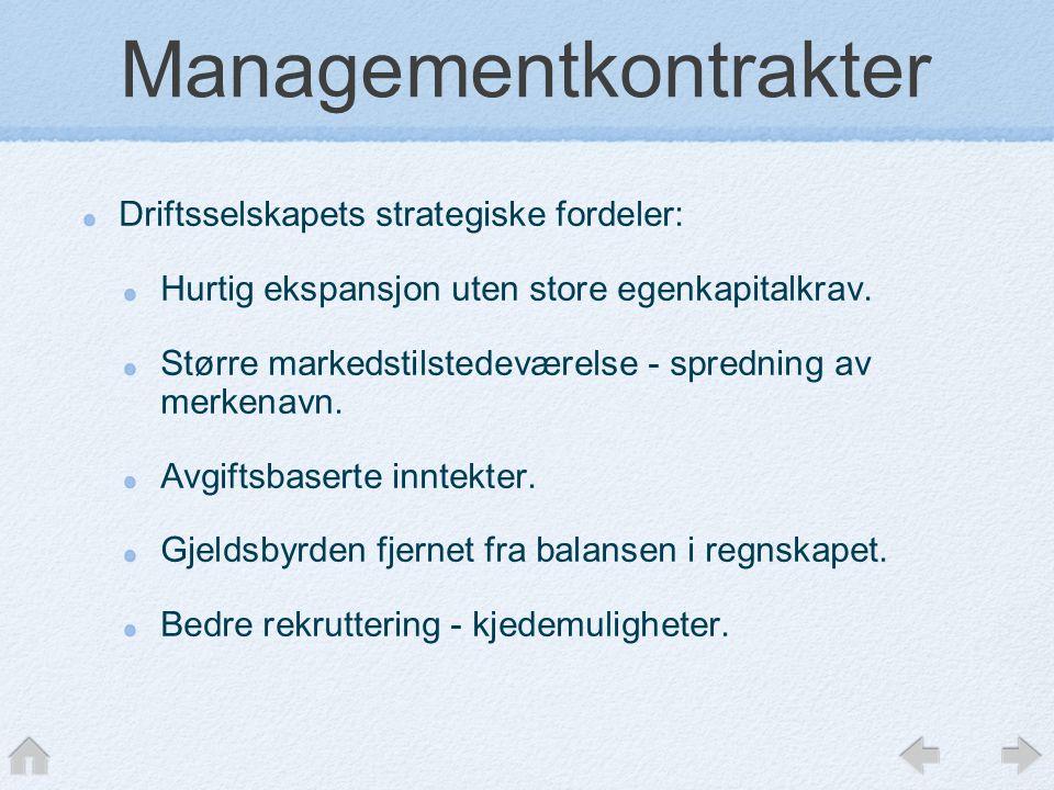 Managementkontrakter Driftsselskapets strategiske fordeler: Hurtig ekspansjon uten store egenkapitalkrav.