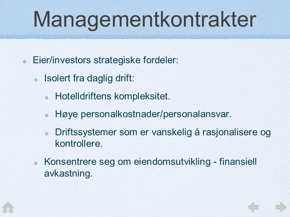 Managementkontrakter Eier/investors strategiske fordeler: Isolert fra daglig drift: Hotelldriftens kompleksitet.