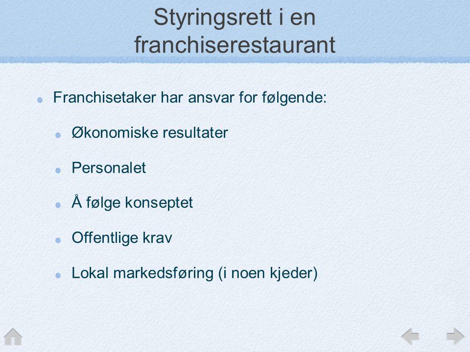 Styringsrett i en franchiserestaurant Franchisetaker har ansvar for følgende: Økonomiske resultater Personalet Å følge konseptet Offentlige krav Lokal markedsføring (i noen kjeder)