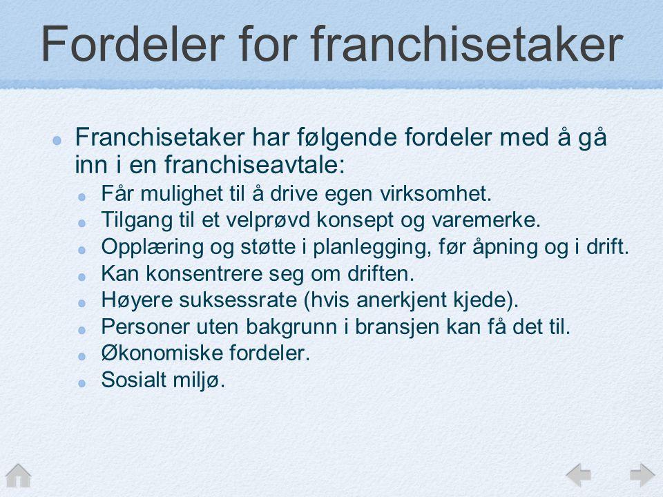 Fordeler for franchisetaker Franchisetaker har følgende fordeler med å gå inn i en franchiseavtale: Får mulighet til å drive egen virksomhet.