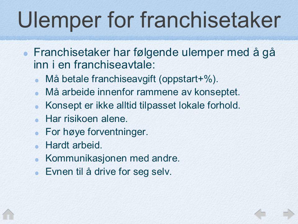 Ulemper for franchisetaker Franchisetaker har følgende ulemper med å gå inn i en franchiseavtale: Må betale franchiseavgift (oppstart+%).