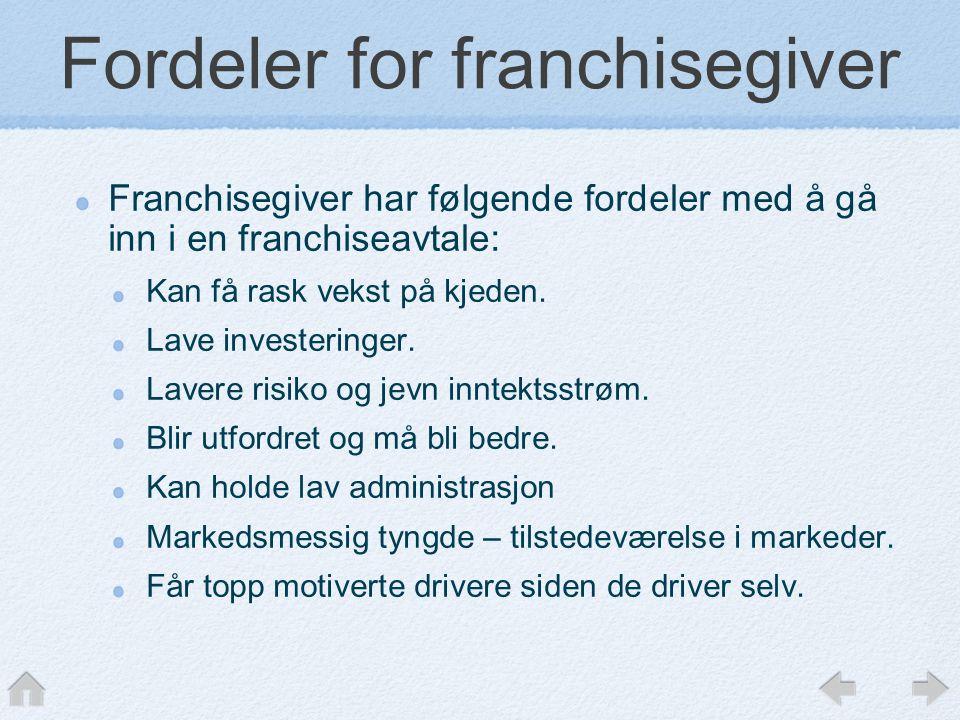 Fordeler for franchisegiver Franchisegiver har følgende fordeler med å gå inn i en franchiseavtale: Kan få rask vekst på kjeden.