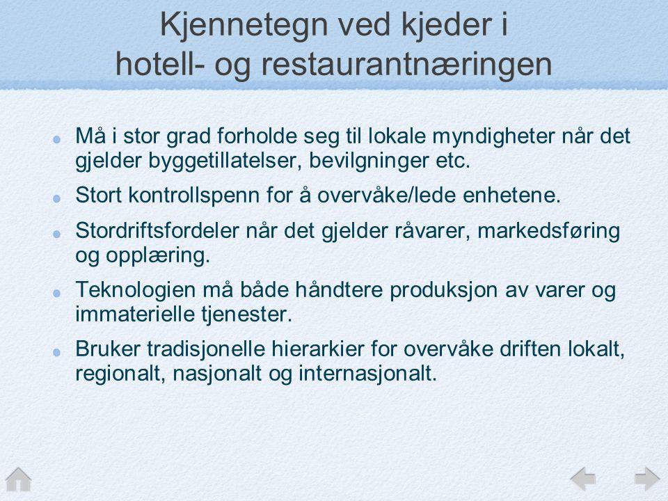 Kjennetegn ved kjeder i hotell- og restaurantnæringen Må i stor grad forholde seg til lokale myndigheter når det gjelder byggetillatelser, bevilgninger etc.