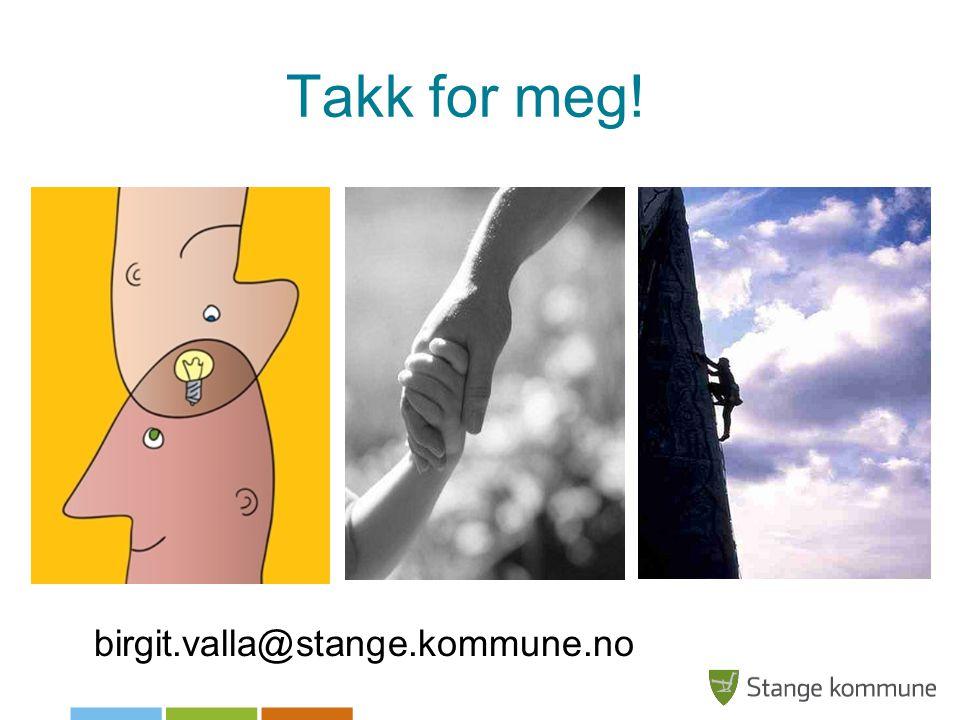 Takk for meg! birgit.valla@stange.kommune.no