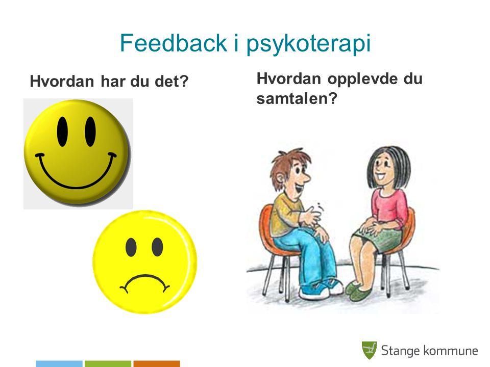 Feedback i psykoterapi Hvordan har du det? Hvordan opplevde du samtalen?