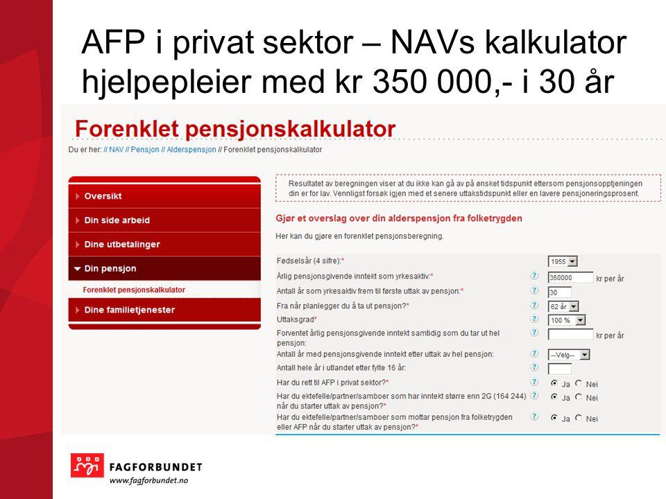 AFP i privat sektor – NAVs kalkulator hjelpepleier med kr 350 000,- i 30 år
