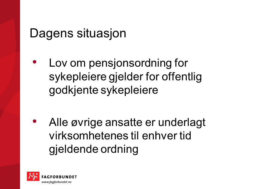 Dagens situasjon • Lov om pensjonsordning for sykepleiere gjelder for offentlig godkjente sykepleiere • Alle øvrige ansatte er underlagt virksomhetene