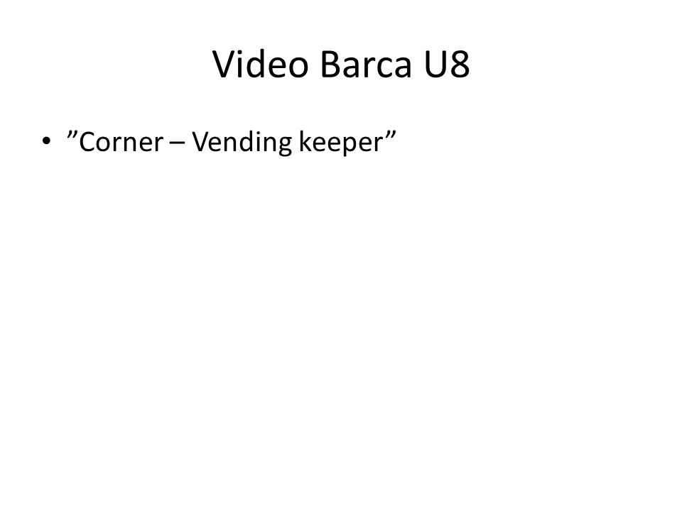 "Video Barca U8 • ""Corner – Vending keeper"""