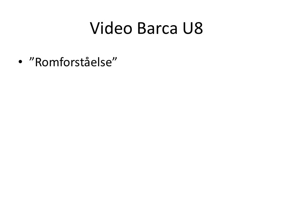 "Video Barca U8 • ""Romforståelse"""