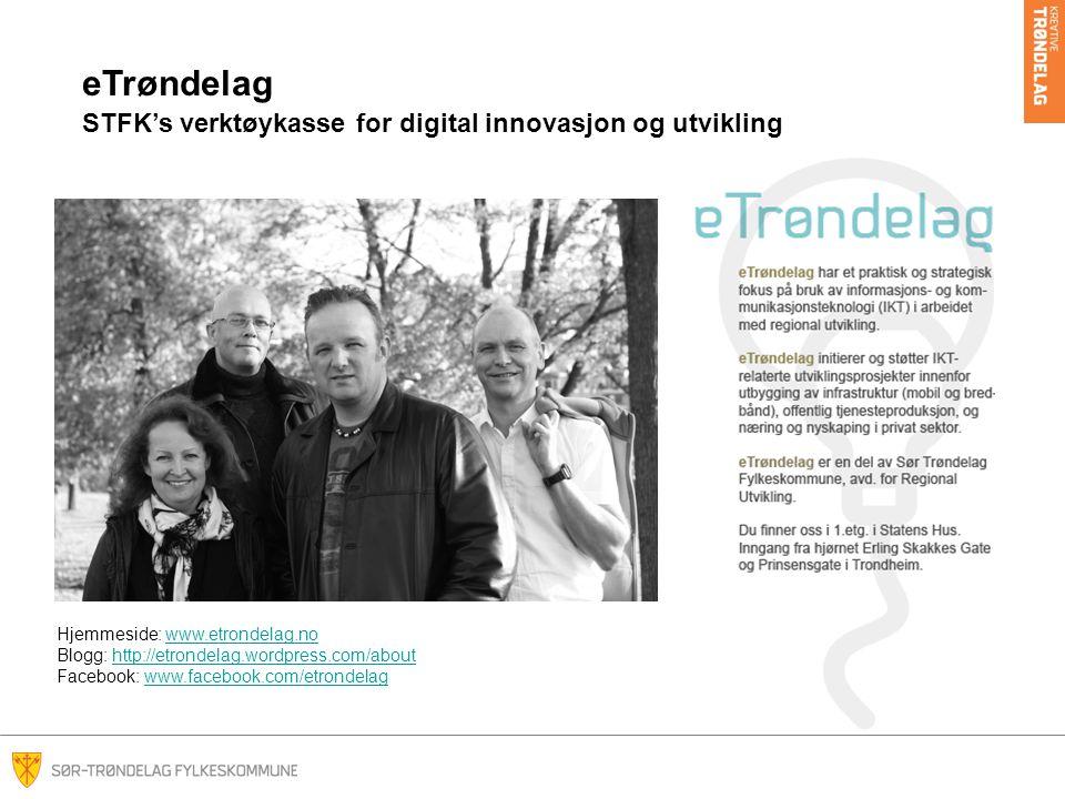 Hjemmeside: www.etrondelag.no Blogg: http://etrondelag.wordpress.com/about Facebook: www.facebook.com/etrondelagwww.etrondelag.nohttp://etrondelag.wordpress.com/aboutwww.facebook.com/etrondelag eTrøndelag STFK's verktøykasse for digital innovasjon og utvikling