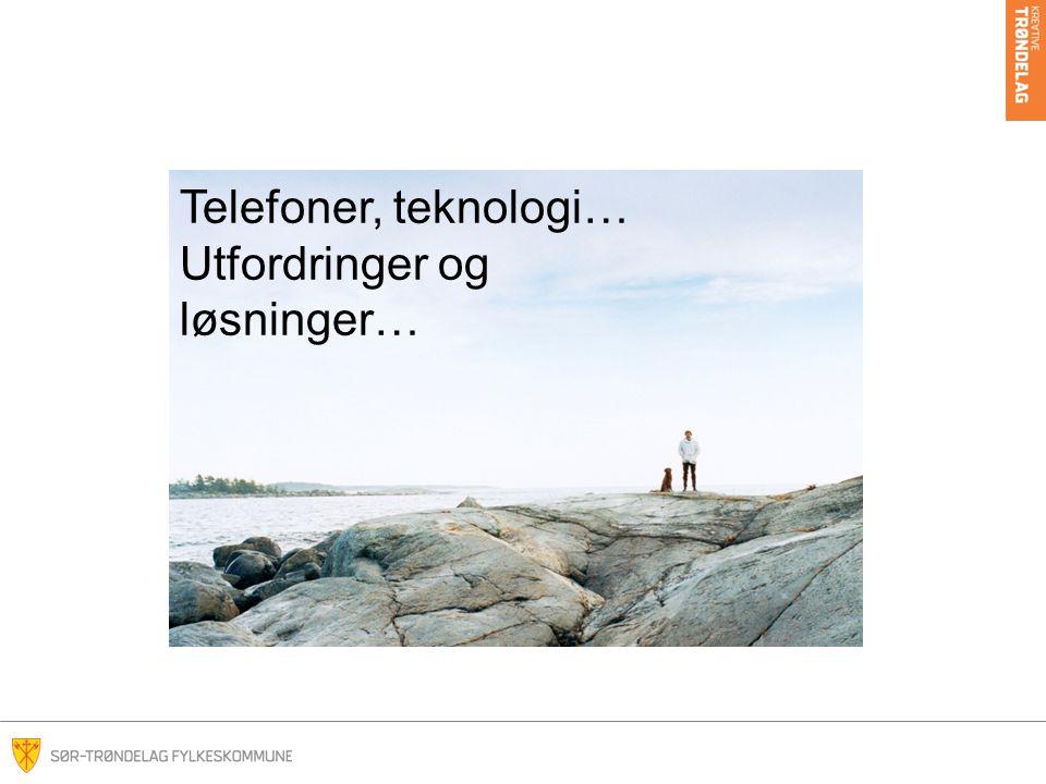 Telefoner, teknologi… Utfordringer og løsninger…