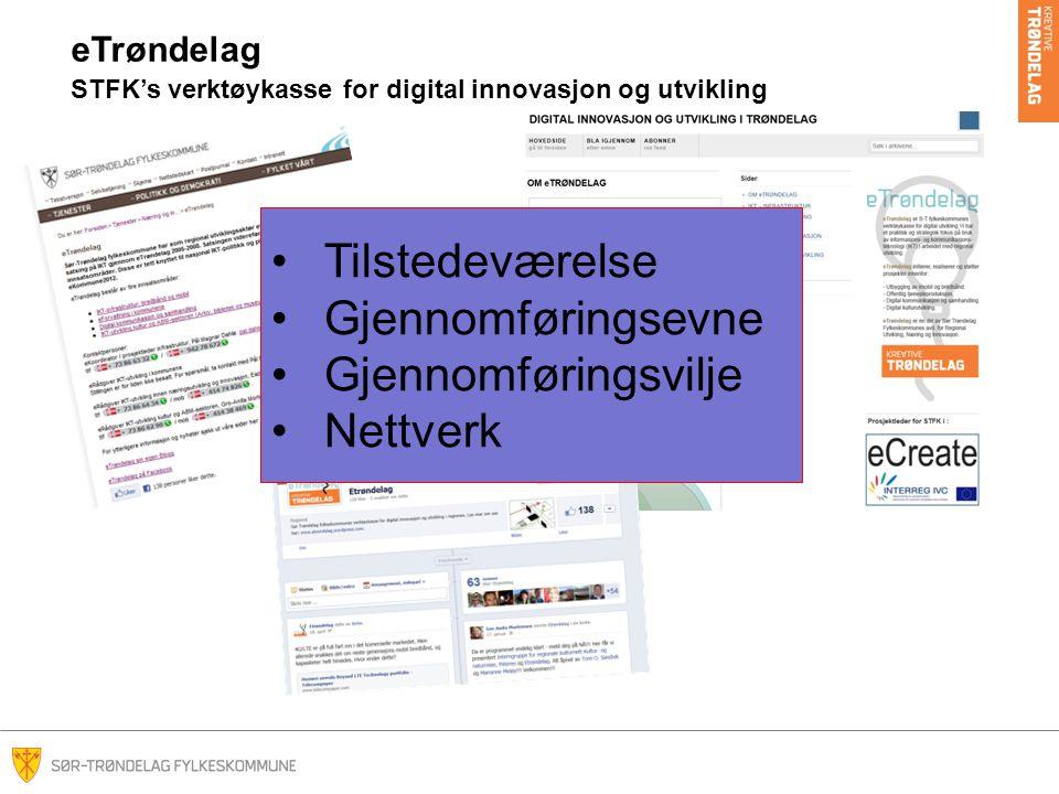 eTrøndelag STFK's verktøykasse for digital innovasjon og utvikling •Tilstedeværelse •Gjennomføringsevne •Gjennomføringsvilje •Nettverk