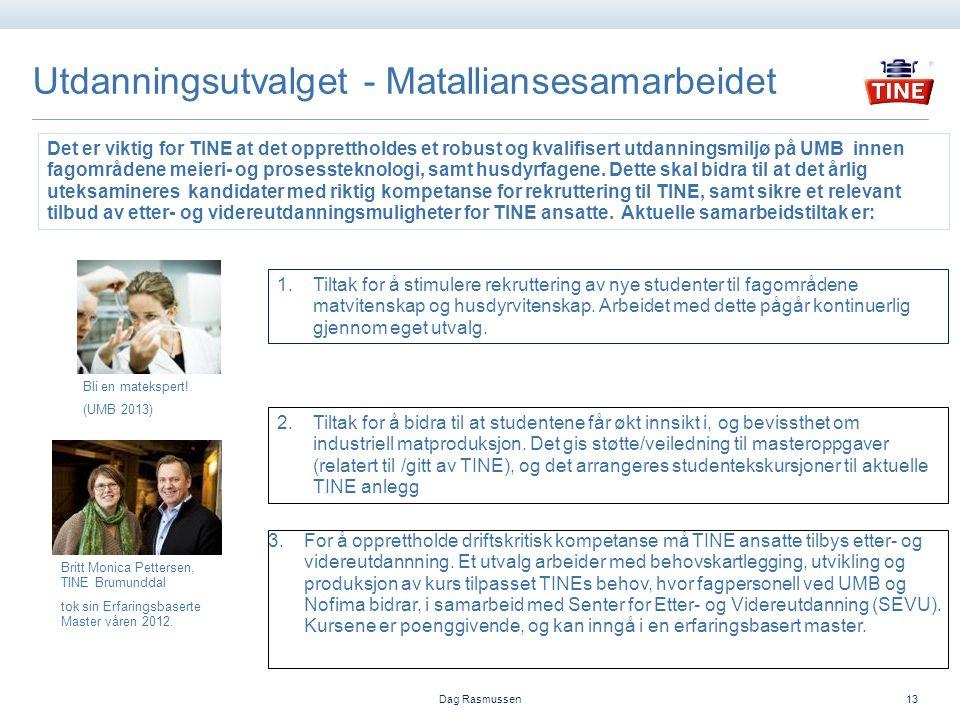 Utdanningsutvalget - Matalliansesamarbeidet Dag Rasmussen13 3.For å opprettholde driftskritisk kompetanse må TINE ansatte tilbys etter- og videreutdannning.