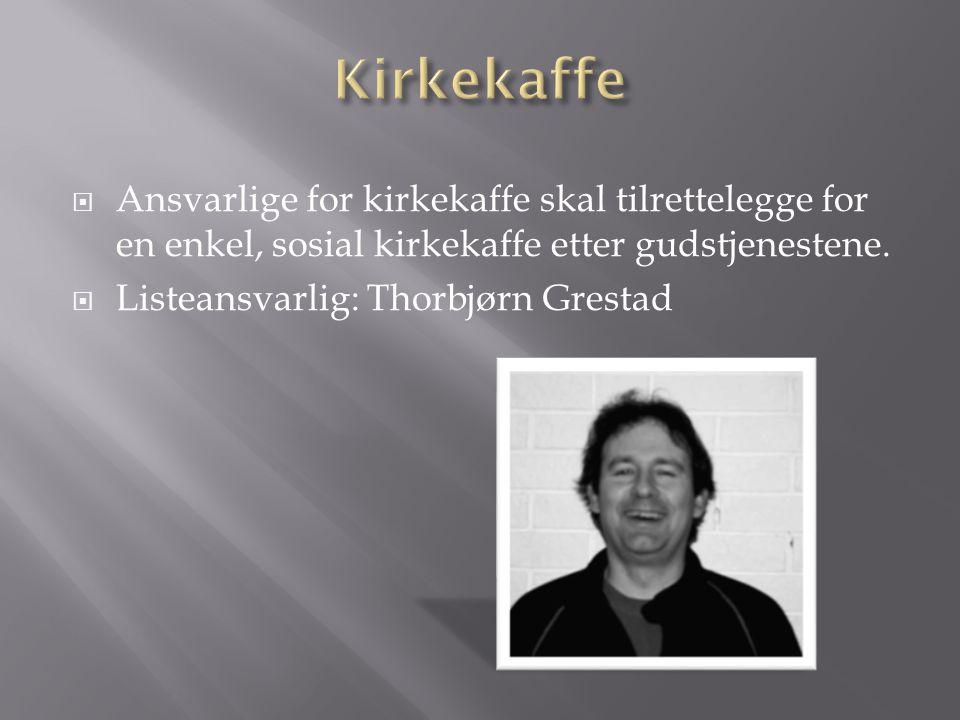  Ansvarlige for kirkekaffe skal tilrettelegge for en enkel, sosial kirkekaffe etter gudstjenestene.  Listeansvarlig: Thorbjørn Grestad