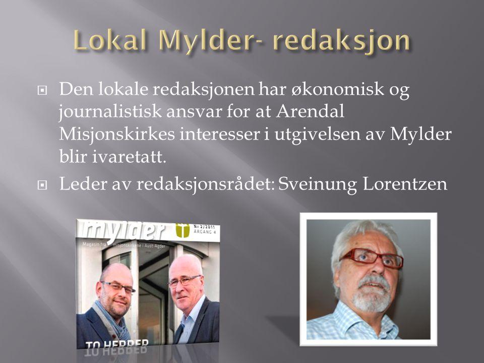  Den lokale redaksjonen har økonomisk og journalistisk ansvar for at Arendal Misjonskirkes interesser i utgivelsen av Mylder blir ivaretatt.  Leder