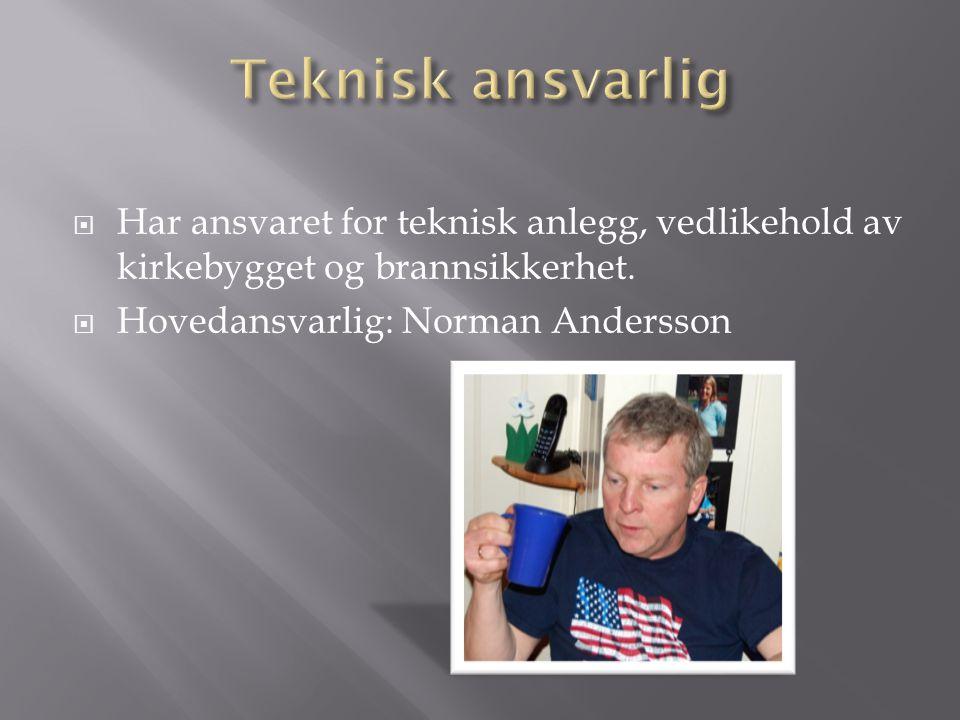  Har ansvaret for teknisk anlegg, vedlikehold av kirkebygget og brannsikkerhet.  Hovedansvarlig: Norman Andersson