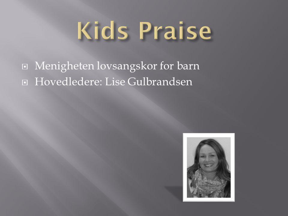  Menigheten lovsangskor for barn  Hovedledere: Lise Gulbrandsen
