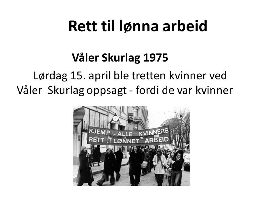 Rett til lønna arbeid Våler Skurlag 1975 Lørdag 15. april ble tretten kvinner ved Våler Skurlag oppsagt - fordi de var kvinner