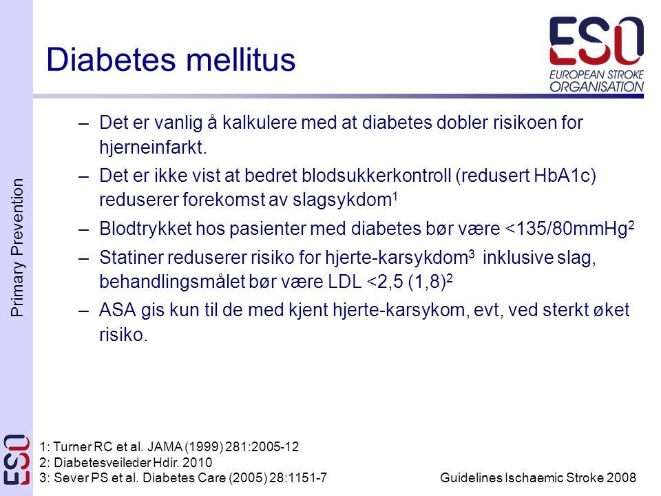 Primary Prevention Guidelines Ischaemic Stroke 2008 –Det er vanlig å kalkulere med at diabetes dobler risikoen for hjerneinfarkt. –Det er ikke vist at