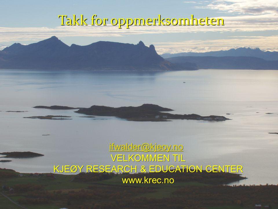 Takk for oppmerksomheten ifwalder@kjeoy.no VELKOMMEN TIL KJEØY RESEARCH & EDUCATION CENTER www.krec.no