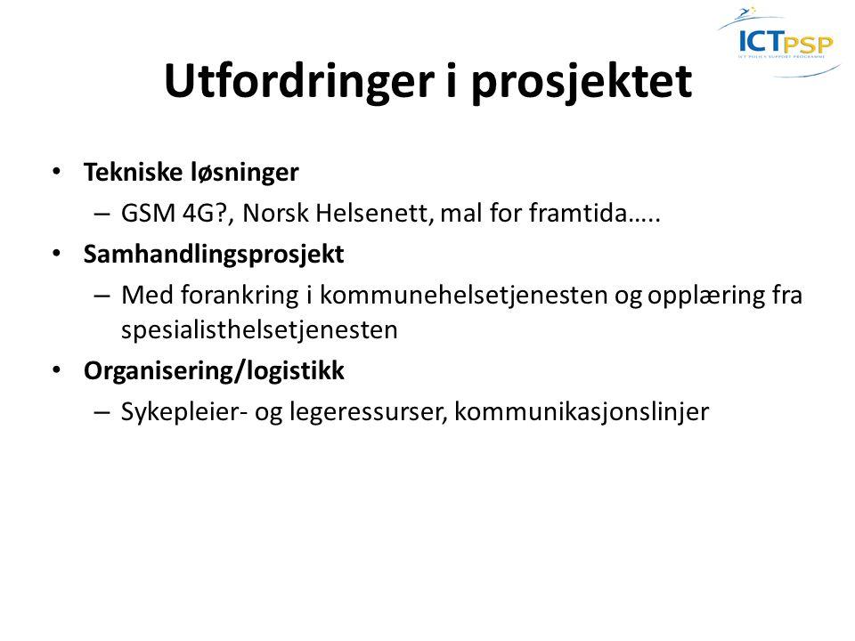 Utfordringer i prosjektet • Tekniske løsninger – GSM 4G?, Norsk Helsenett, mal for framtida….. • Samhandlingsprosjekt – Med forankring i kommunehelset