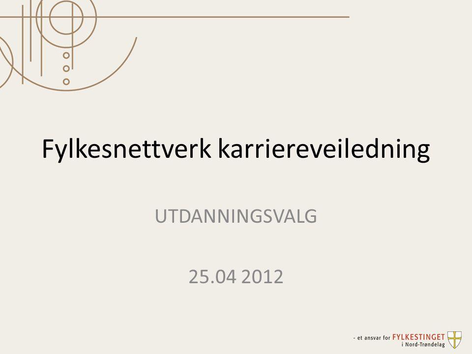 Fylkesnettverk karriereveiledning UTDANNINGSVALG 25.04 2012