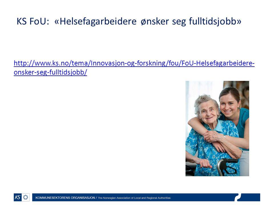 KS FoU: «Helsefagarbeidere ønsker seg fulltidsjobb» http://www.ks.no/tema/Innovasjon-og-forskning/fou/FoU-Helsefagarbeidere- onsker-seg-fulltidsjobb/
