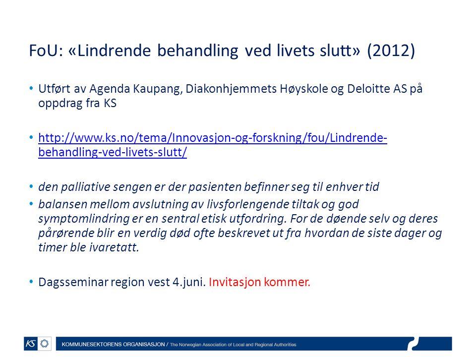 FoU: «Lindrende behandling ved livets slutt» (2012) • Utført av Agenda Kaupang, Diakonhjemmets Høyskole og Deloitte AS på oppdrag fra KS • http://www.