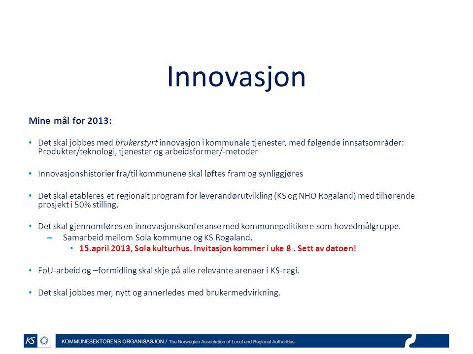 Innovasjon Mine mål for 2013: • Det skal jobbes med brukerstyrt innovasjon i kommunale tjenester, med følgende innsatsområder: Produkter/teknologi, tj