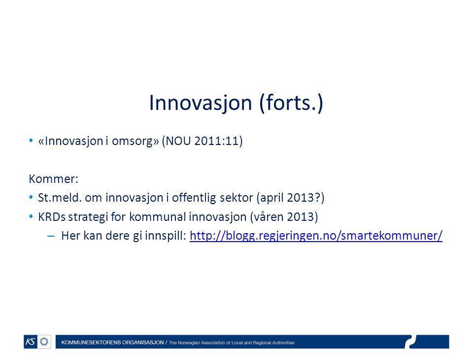 Innovasjon (forts.) • «Innovasjon i omsorg» (NOU 2011:11) Kommer: • St.meld. om innovasjon i offentlig sektor (april 2013?) • KRDs strategi for kommun
